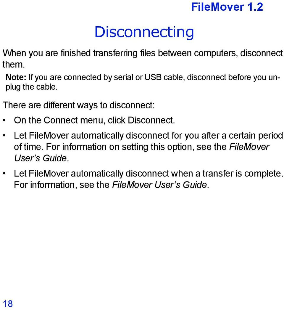 There are different ways to disconnect: On the Connect menu, click Disconnect.