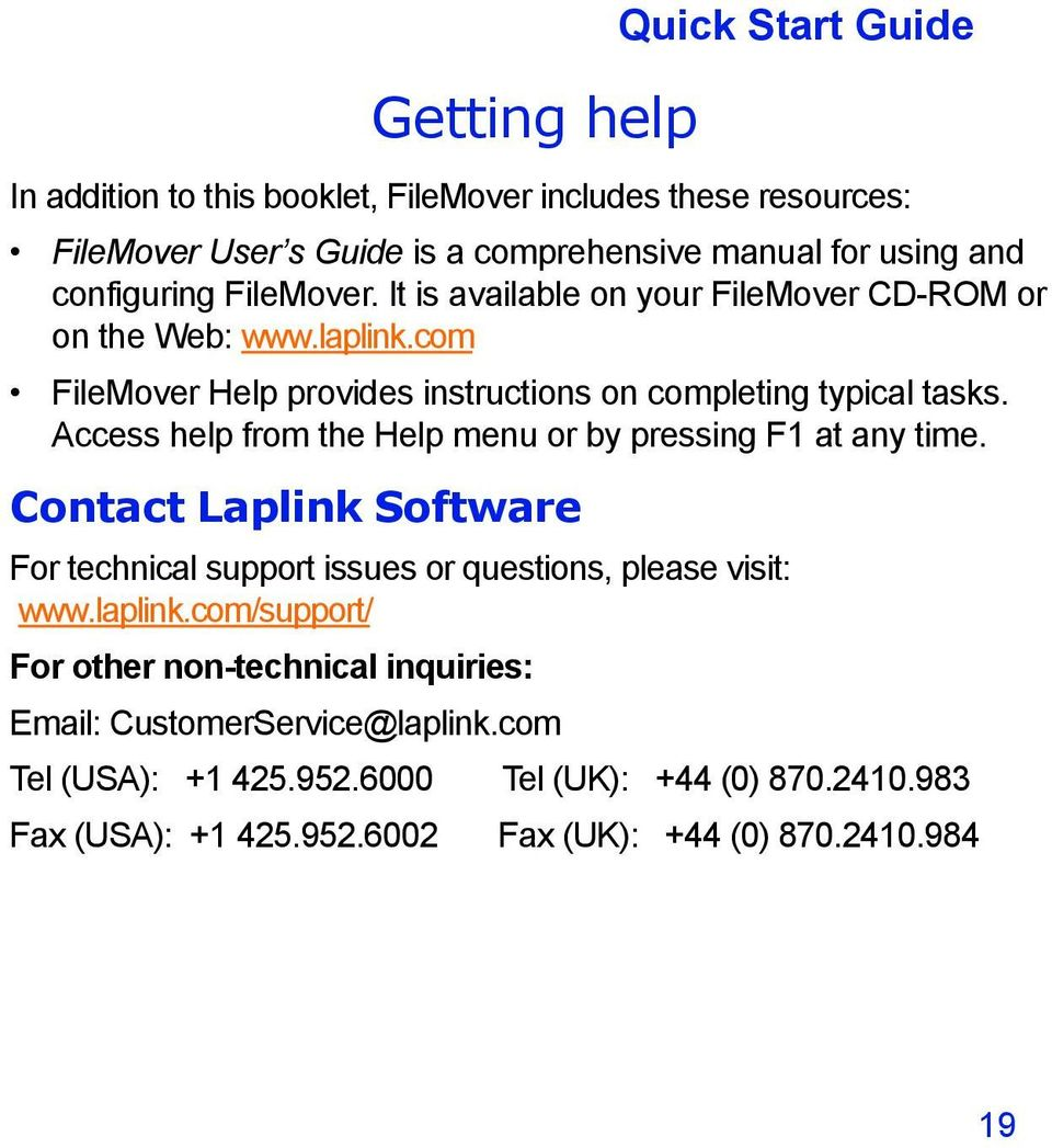 Access help from the Help menu or by pressing F1 at any time. Contact Laplink Software For technical support issues or questions, please visit: www.laplink.