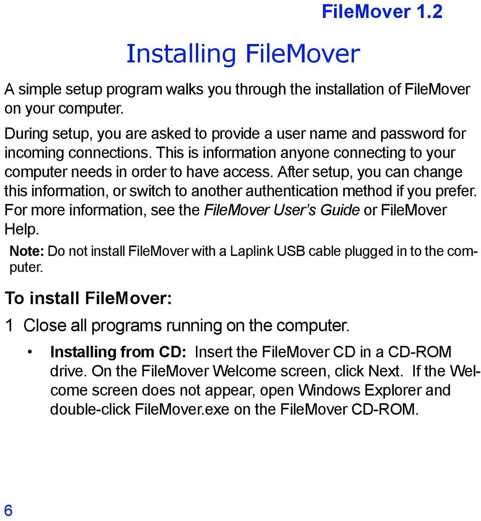 After setup, you can change this information, or switch to another authentication method if you prefer. For more information, see the FileMover User s Guide or FileMover Help.