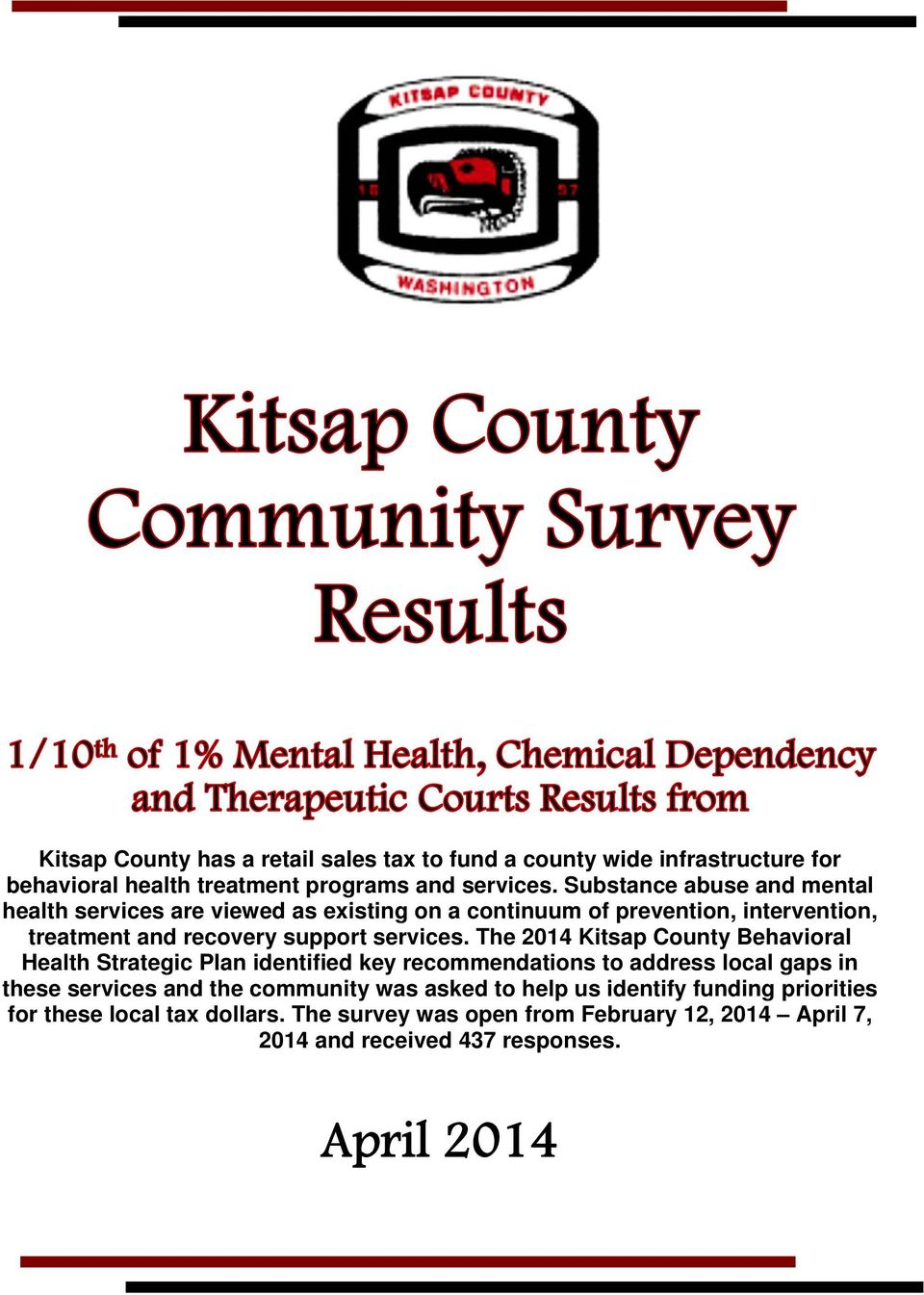 The 2014 Kitsap County Behavioral Health Strategic Plan identified key recommendations to address local gaps in these services and the community was