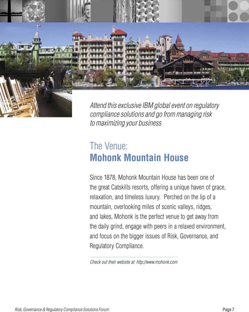Perched on the lip of a mountain, overlooking miles of scenic valleys, ridges, and lakes, Mohonk is the perfect venue to get away from the daily grind, engage with peers in
