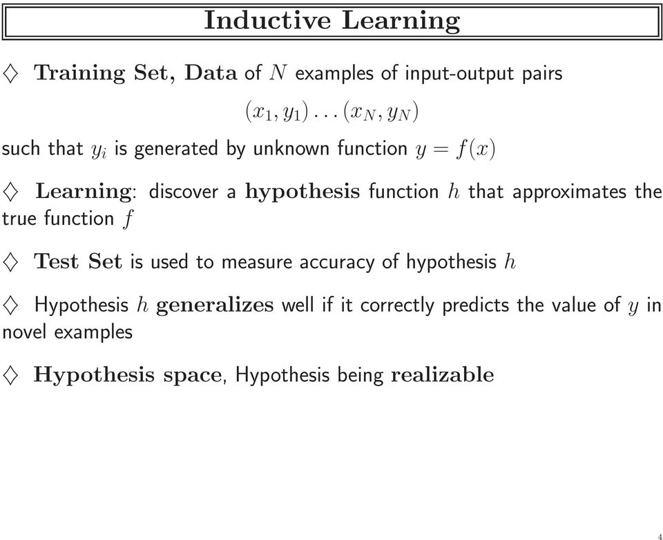 function h that approximates the true function f Test Set is used to measure accuracy of hypothesis h