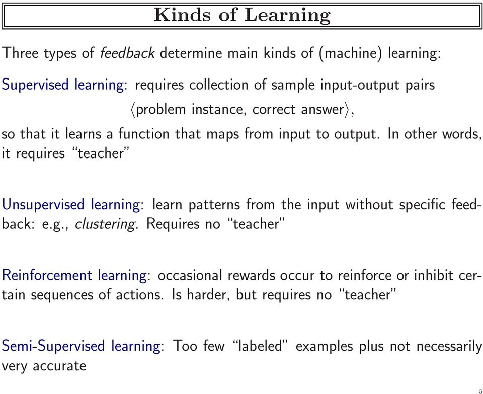 In other words, it requires teacher Unsupervised learning: learn patterns from the input without specific feedback: e.g., clustering.