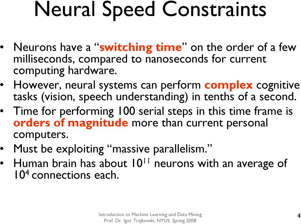 However, neural systems can perform complex cognitive tasks (vision, speech understanding) in tenths of a second.