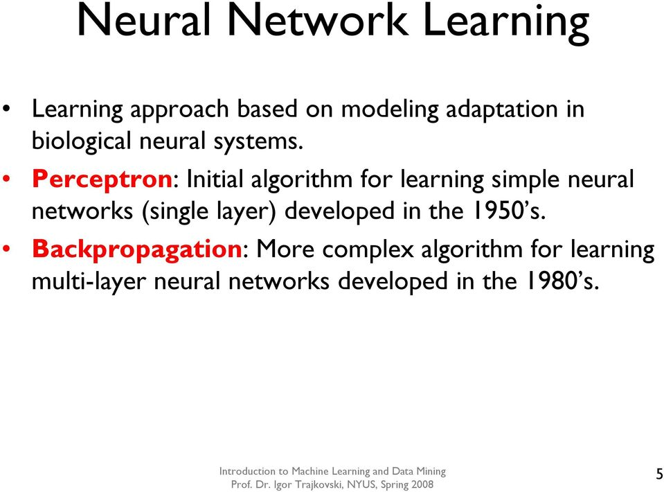 Perceptron: Initial algorithm for learning simple neural networks (single