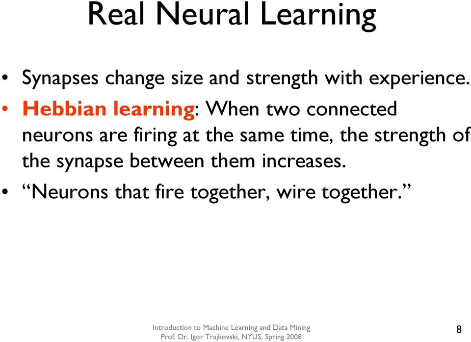 Hebbian learning: When two connected neurons are firing at