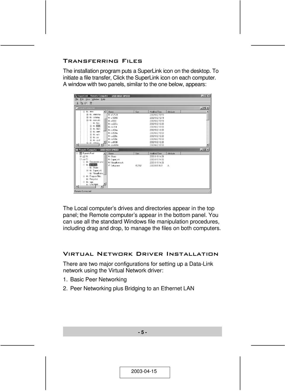 bottom panel. You can use all the standard Windows file manipulation procedures, including drag and drop, to manage the files on both computers.