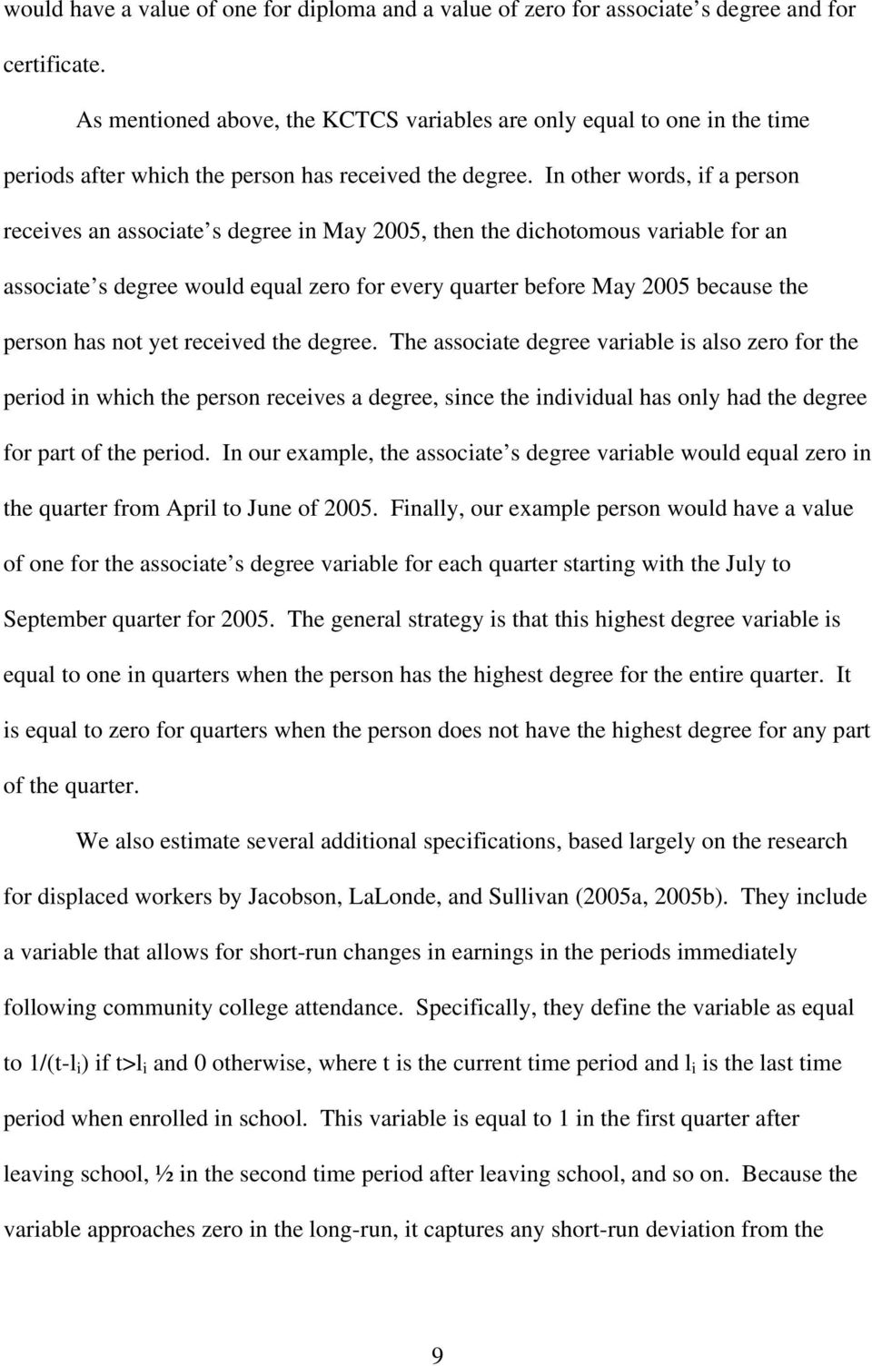 In other words, if a person receives an associate s degree in May 2005, then the dichotomous variable for an associate s degree would equal zero for every quarter before May 2005 because the person
