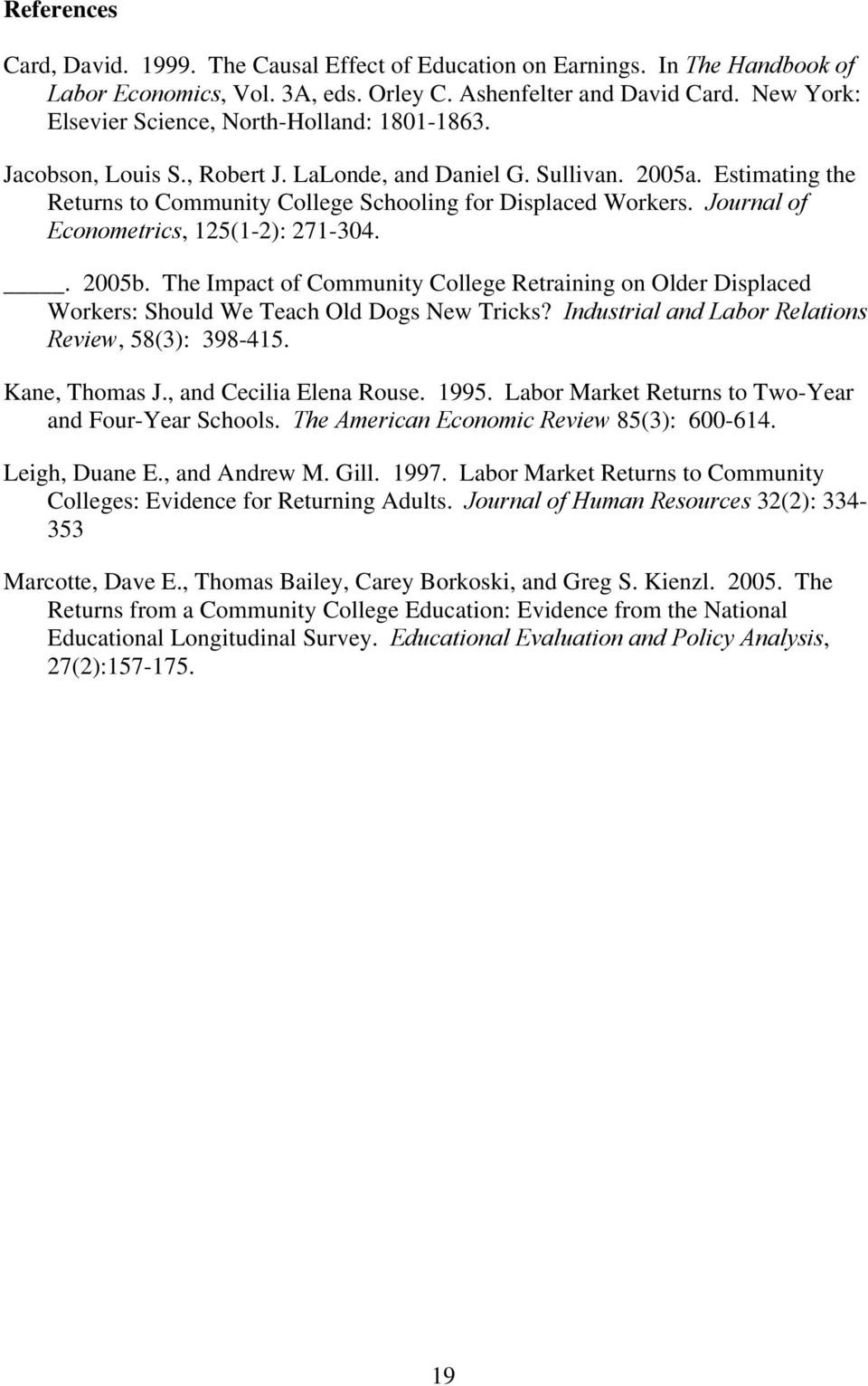 Journal of Econometrics, 125(1-2): 271-304.. 2005b. The Impact of Community College Retraining on Older Displaced Workers: Should We Teach Old Dogs New Tricks?