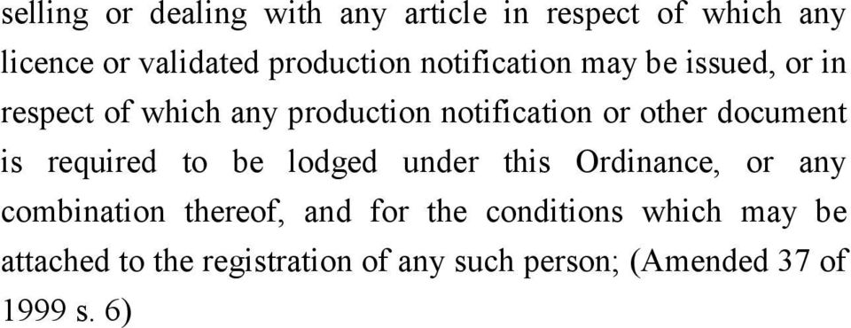 6) (o) providing for the registration of any premises- (i) in respect of which any licence or validated production notification may be issued, or in respect of which any production notification or