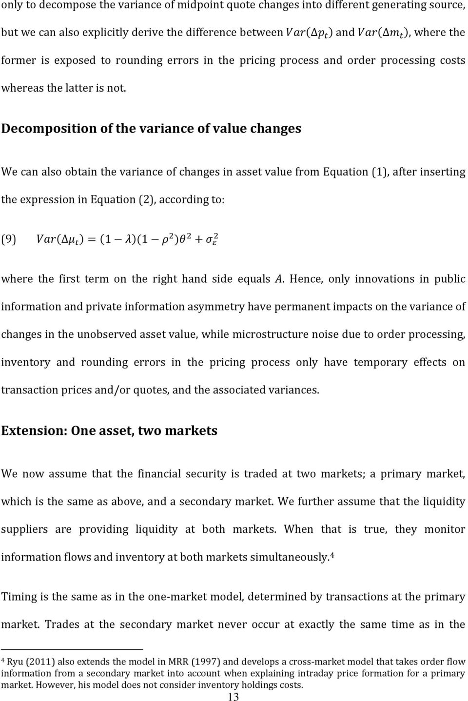 Decomposition of the variance of value changes We can also obtain the variance of changes in asset value from Equation (1), after inserting the expression in Equation (2), according to: (9) ( )=(1