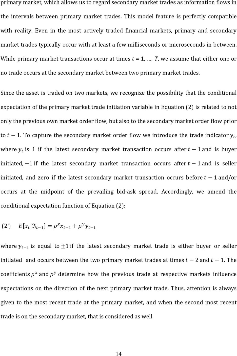 While primary market transactions occur at times t = 1,, T, we assume that either one or no trade occurs at the secondary market between two primary market trades.