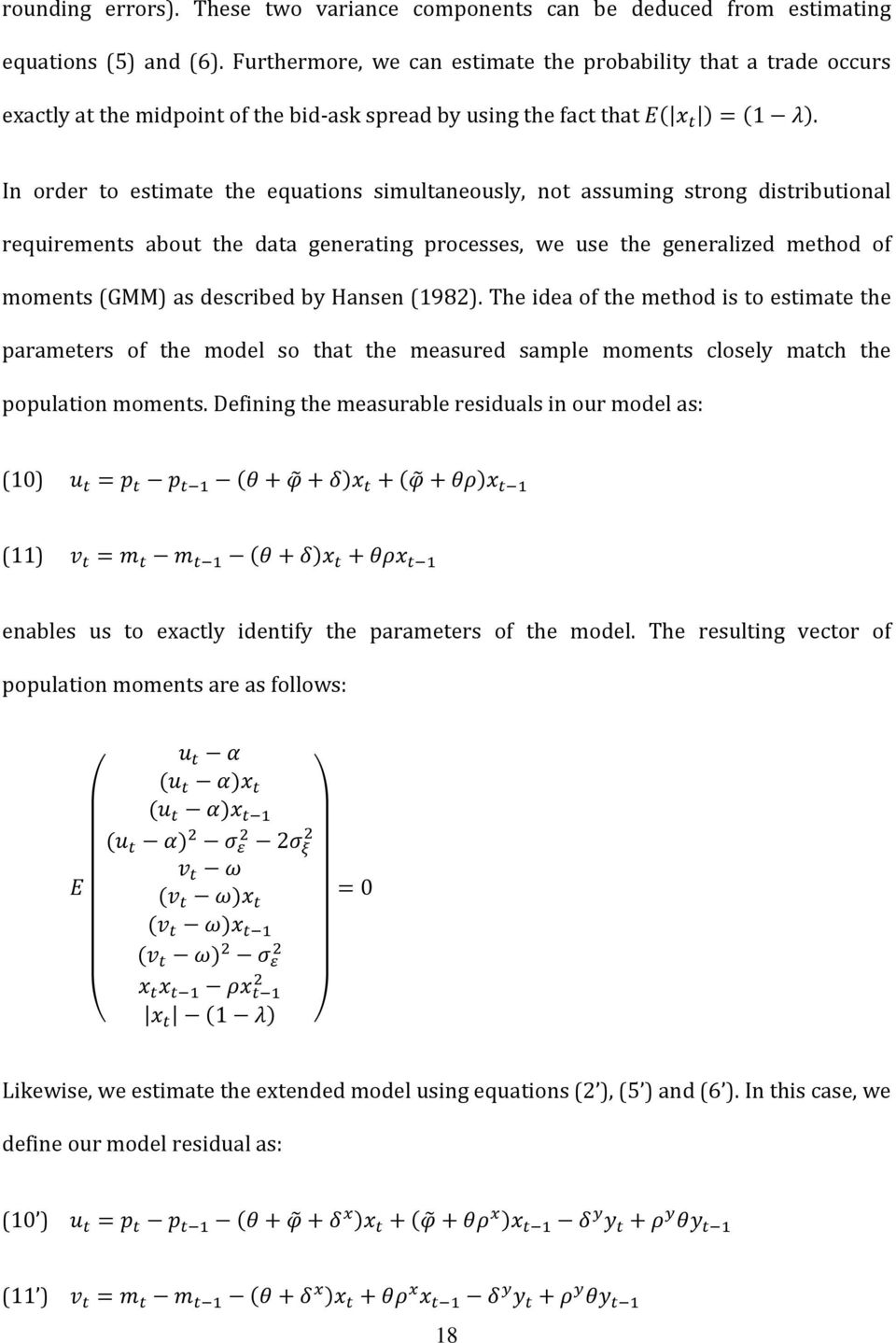 In order to estimate the equations simultaneously, not assuming strong distributional requirements about the data generating processes, we use the generalized method of moments (GMM) as described by