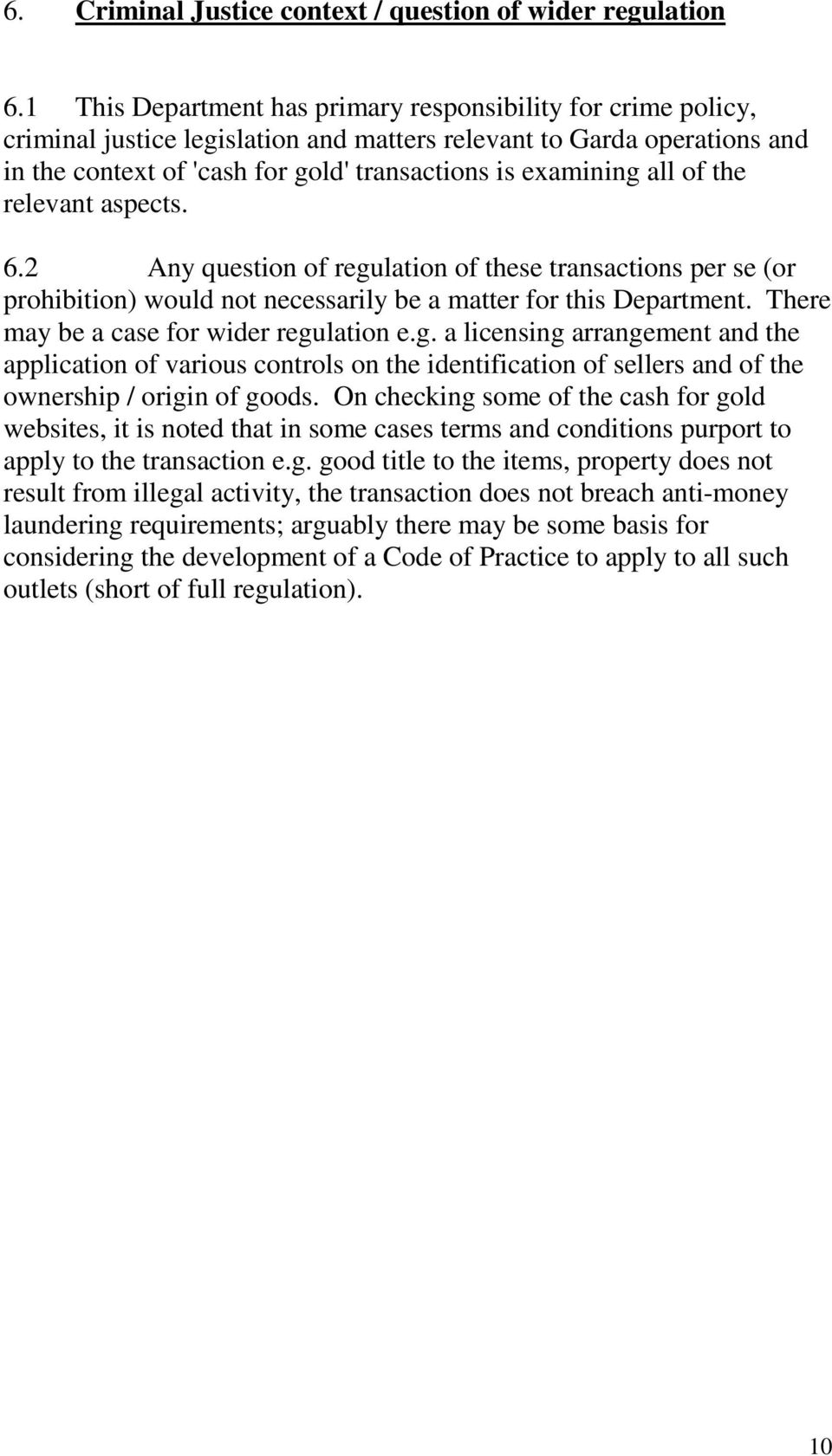 all of the relevant aspects. 6.2 Any question of regulation of these transactions per se (or prohibition) would not necessarily be a matter for this Department.