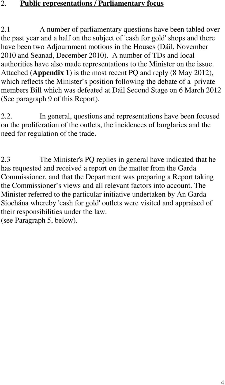 2010 and Seanad, December 2010). A number of TDs and local authorities have also made representations to the Minister on the issue.
