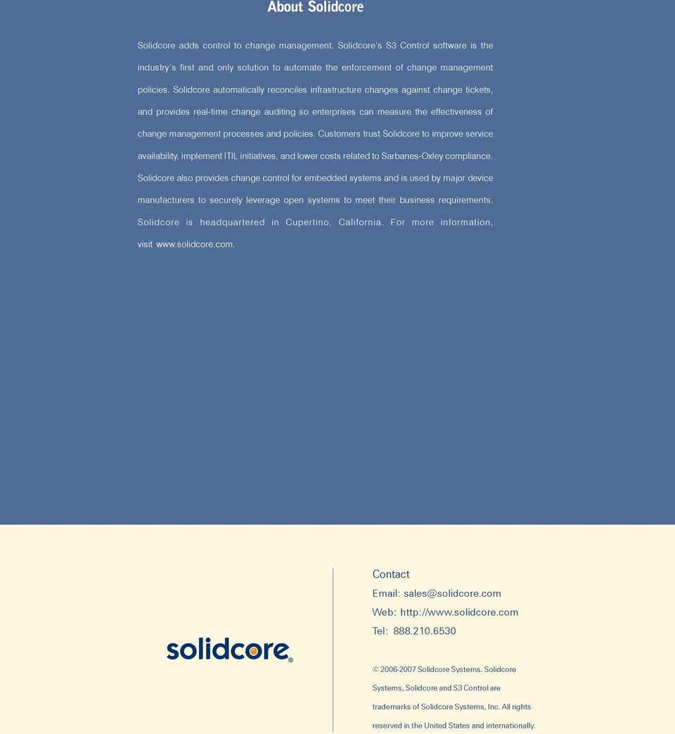 and policies. Customers trust Solidcore to improve service availability, implement ITIL initiatives, and lower costs related to Sarbanes-Oxley compliance.