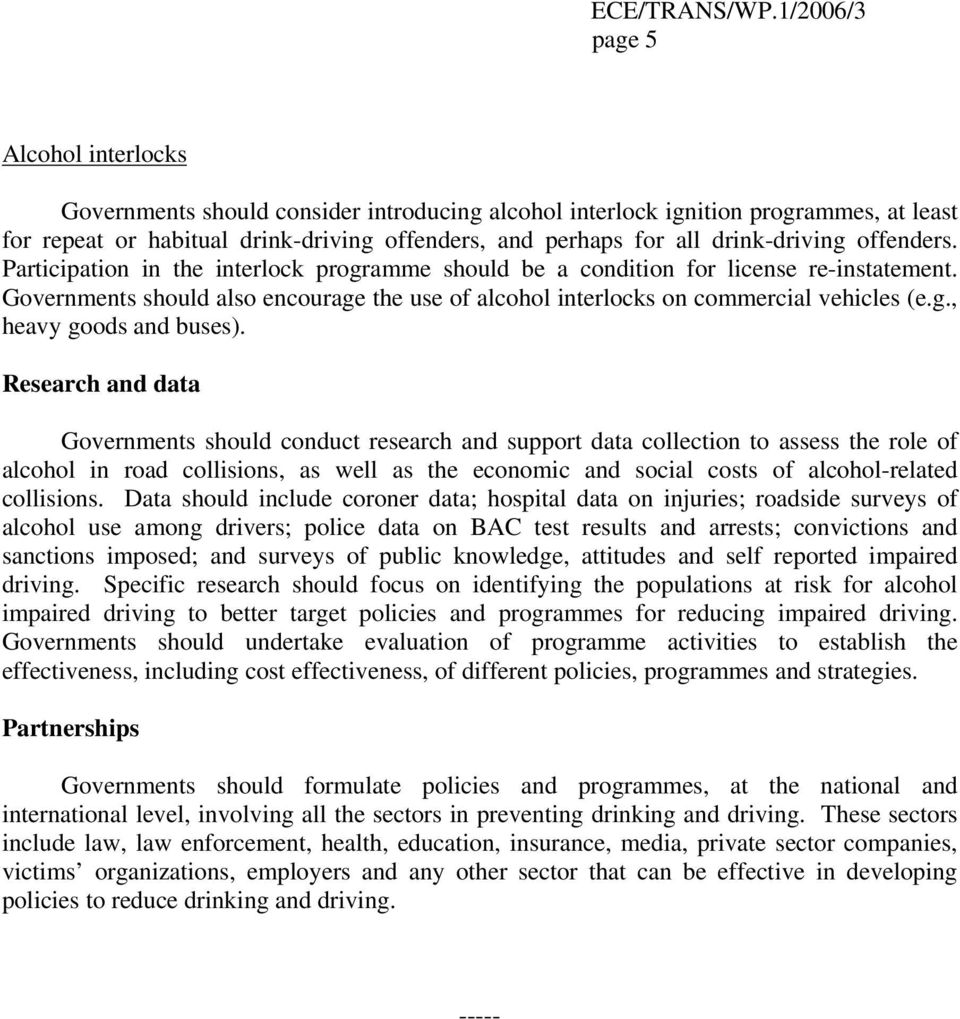 Research and data Governments should conduct research and support data collection to assess the role of alcohol in road collisions, as well as the economic and social costs of alcohol-related