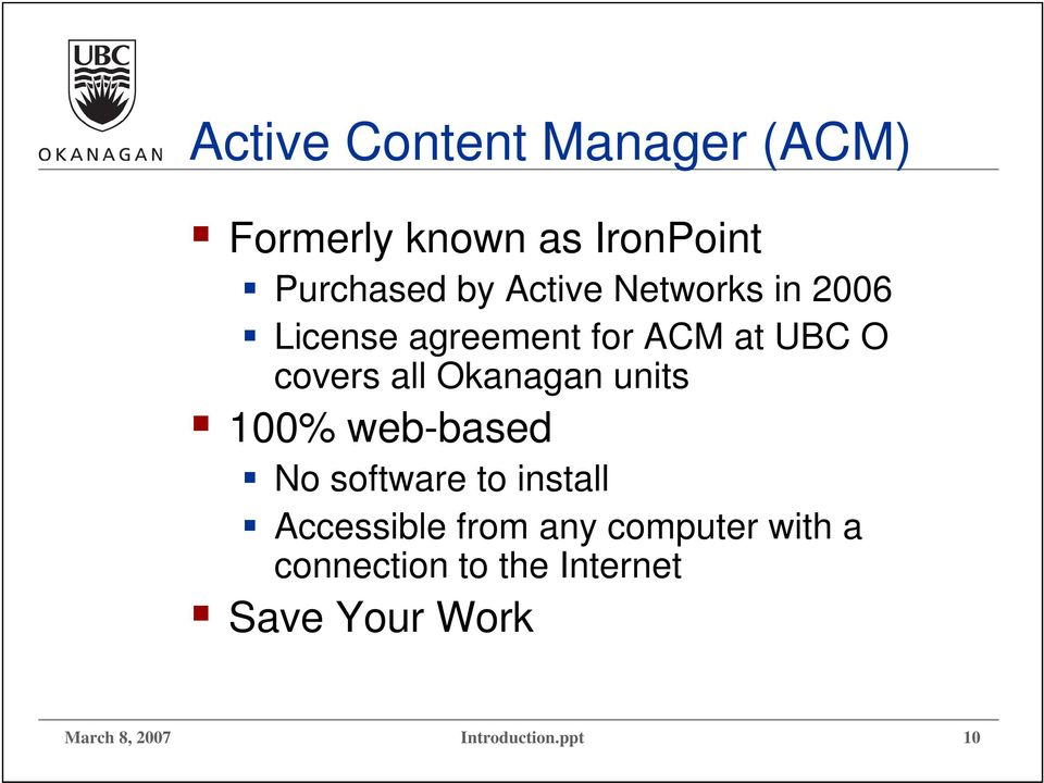 Okanagan units 100% web-based No software to install Accessible from any