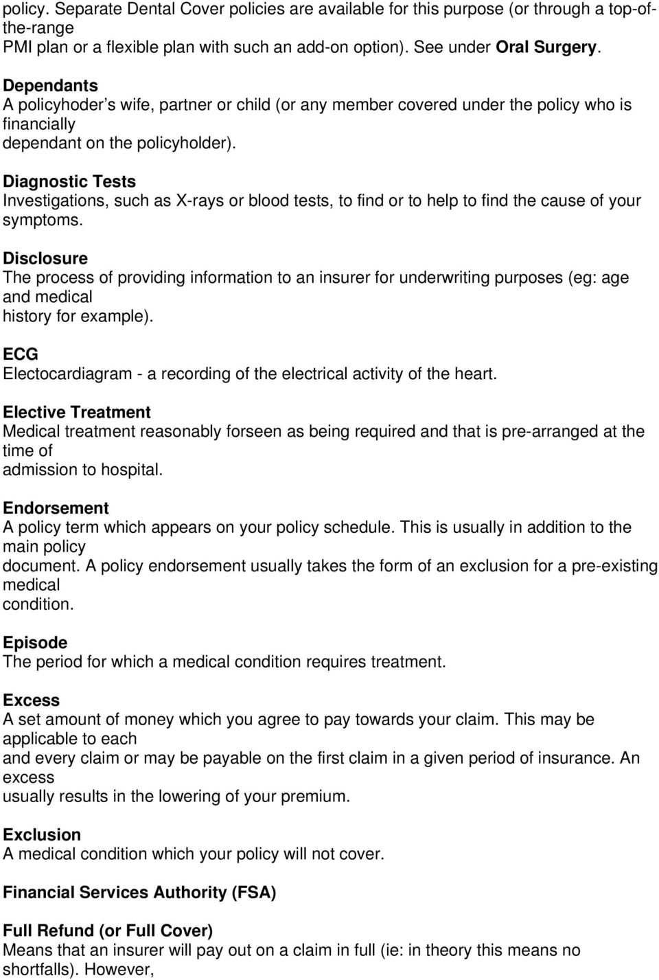 Diagnostic Tests Investigations, such as X-rays or blood tests, to find or to help to find the cause of your symptoms.