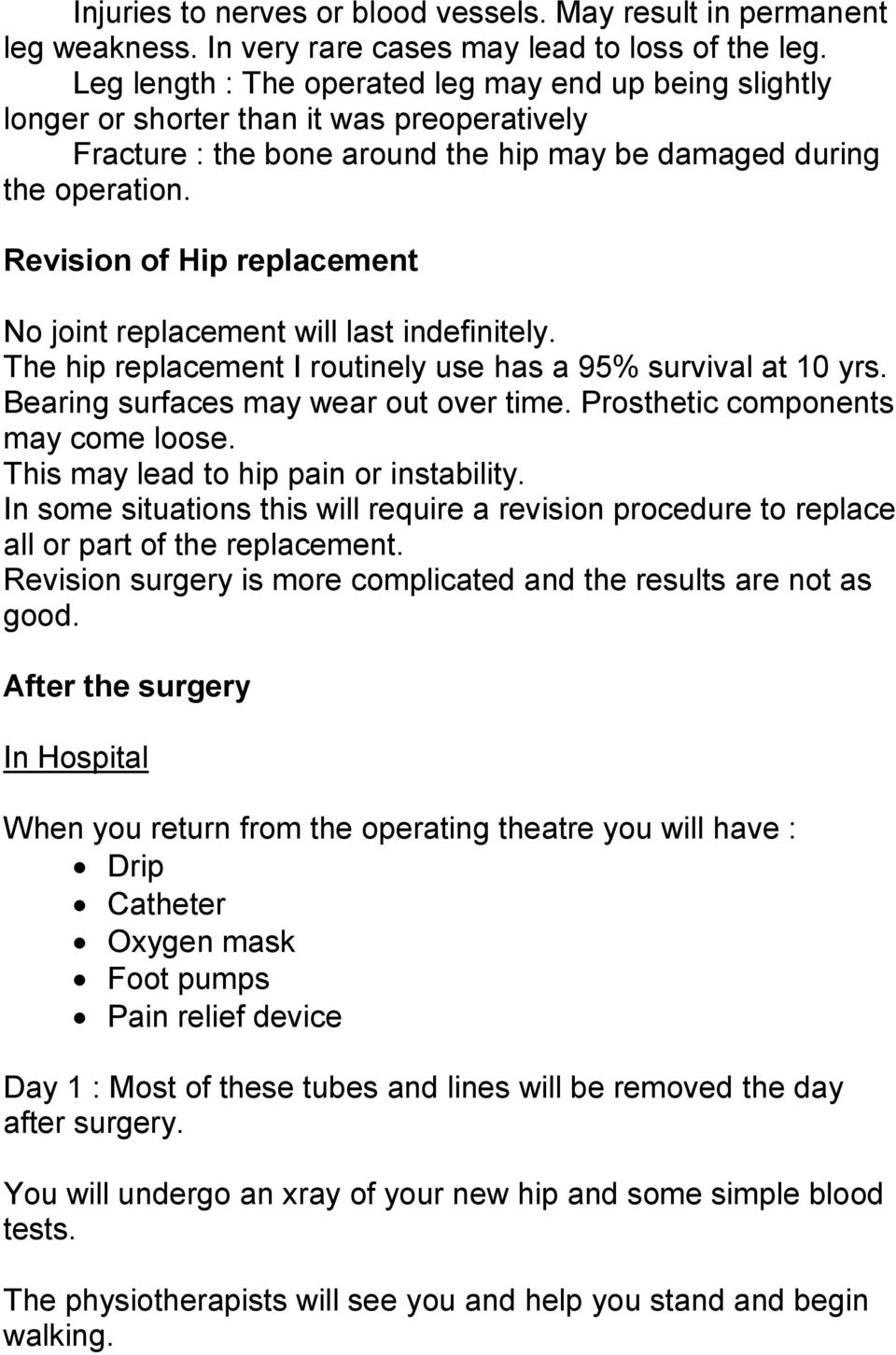 Revision of Hip replacement No joint replacement will last indefinitely. The hip replacement I routinely use has a 95% survival at 10 yrs. Bearing surfaces may wear out over time.