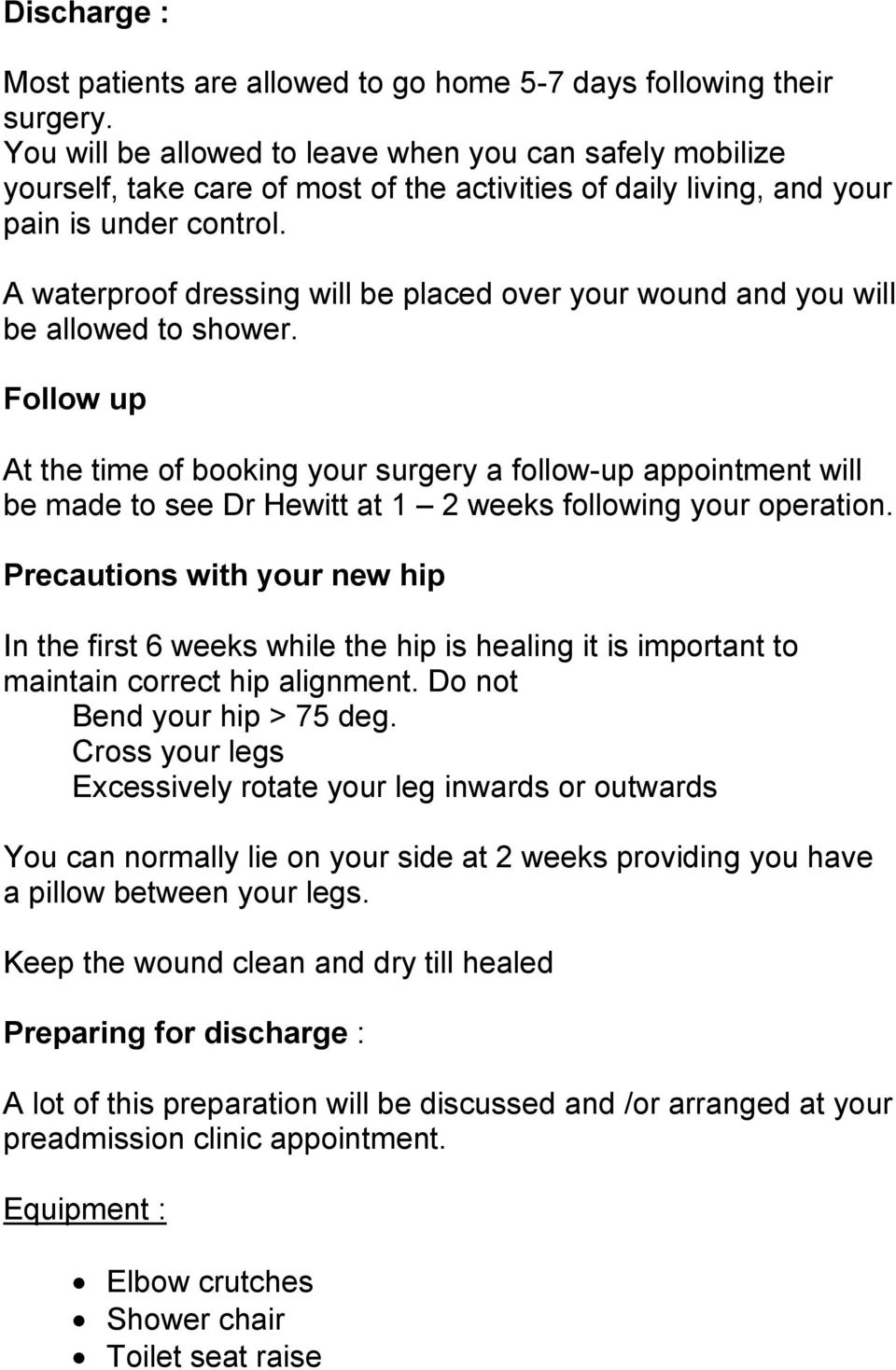 A waterproof dressing will be placed over your wound and you will be allowed to shower.
