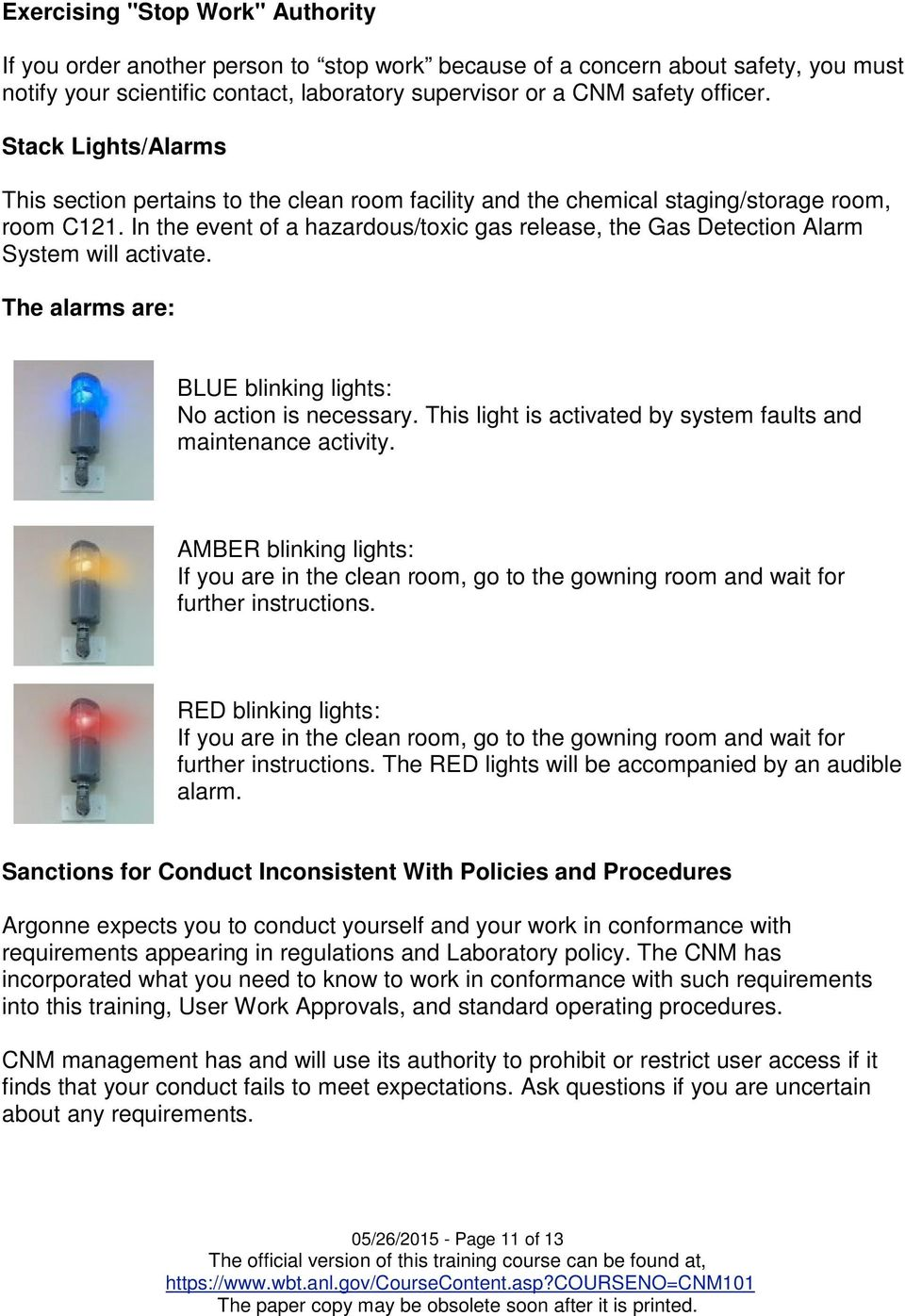 In the event of a hazardous/toxic gas release, the Gas Detection Alarm System will activate. The alarms are: BLUE blinking lights: No action is necessary.