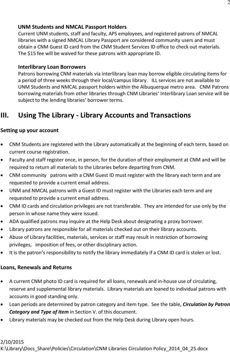 Interlibrary Loan Borrowers Patrons borrowing CNM materials via interlibrary loan may borrow eligible circulating items for a period of three weeks through their local/campus library.