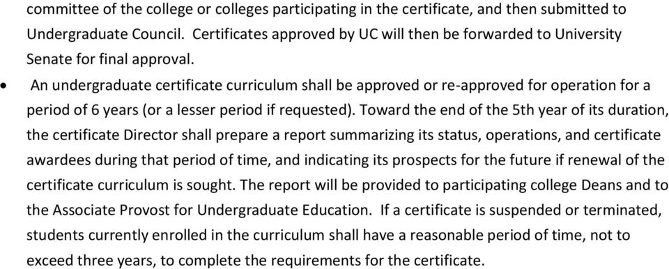 An undergraduate certificate curriculum shall be approved or re-approved for operation for a period of 6 years (or a lesser period if requested).