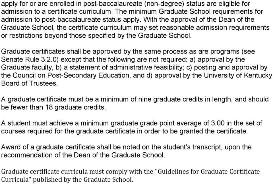 With the approval of the Dean of the Graduate School, the certificate curriculum may set reasonable admission requirements or restrictions beyond those specified by the Graduate School.