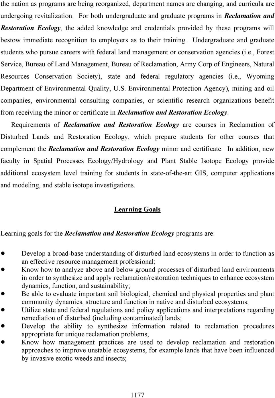 to their training. Undergraduate and graduate students who pursue careers with federal land management or conservation agencies (i.e., Forest Service, Bureau of Land Management, Bureau of Reclamation, Army Corp of Engineers, Natural Resources Conservation Society), state and federal regulatory agencies (i.