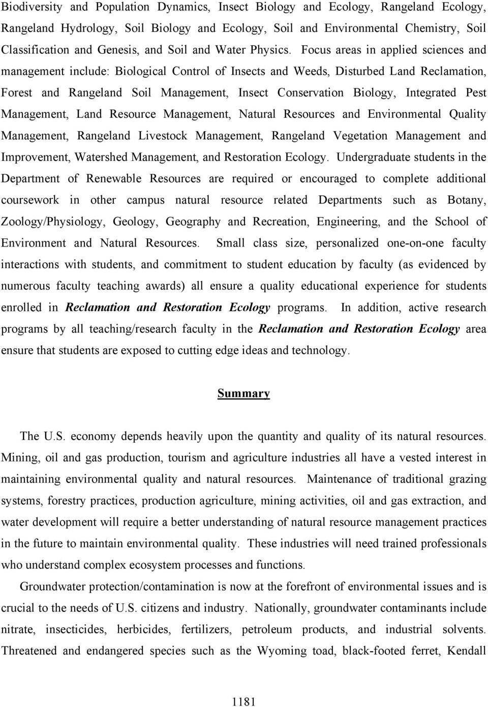 Focus areas in applied sciences and management include: Biological Control of Insects and Weeds, Disturbed Land Reclamation, Forest and Rangeland Soil Management, Insect Conservation Biology,