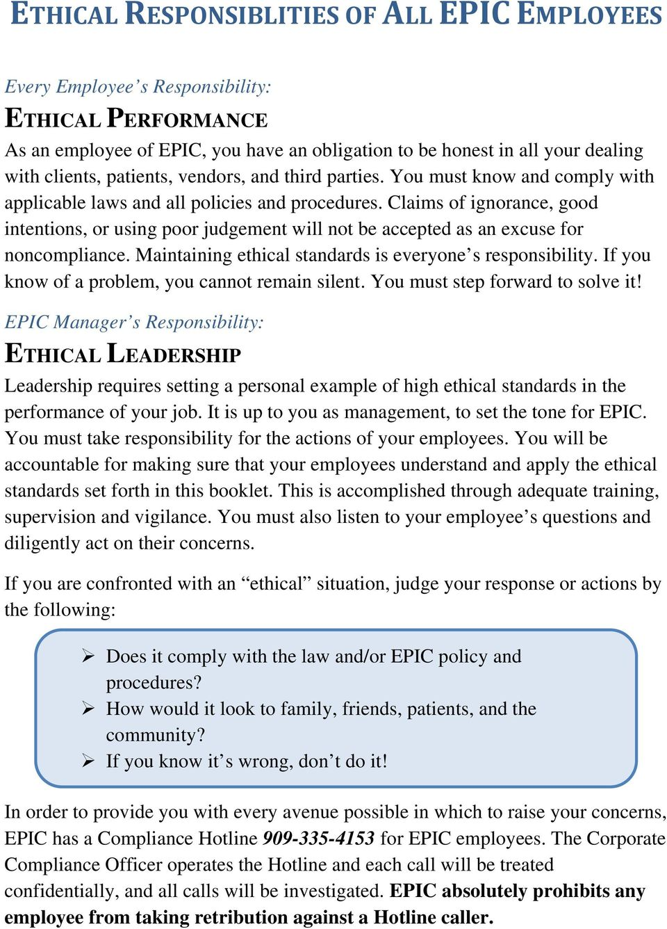 Claims of ignorance, good intentions, or using poor judgement will not be accepted as an excuse for noncompliance. Maintaining ethical standards is everyone s responsibility.