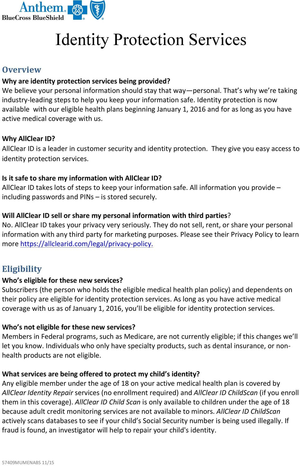Identity protection is now available with our eligible health plans beginning January 1, 2016 and for as long as you have active medical coverage with us. Why AllClear ID?