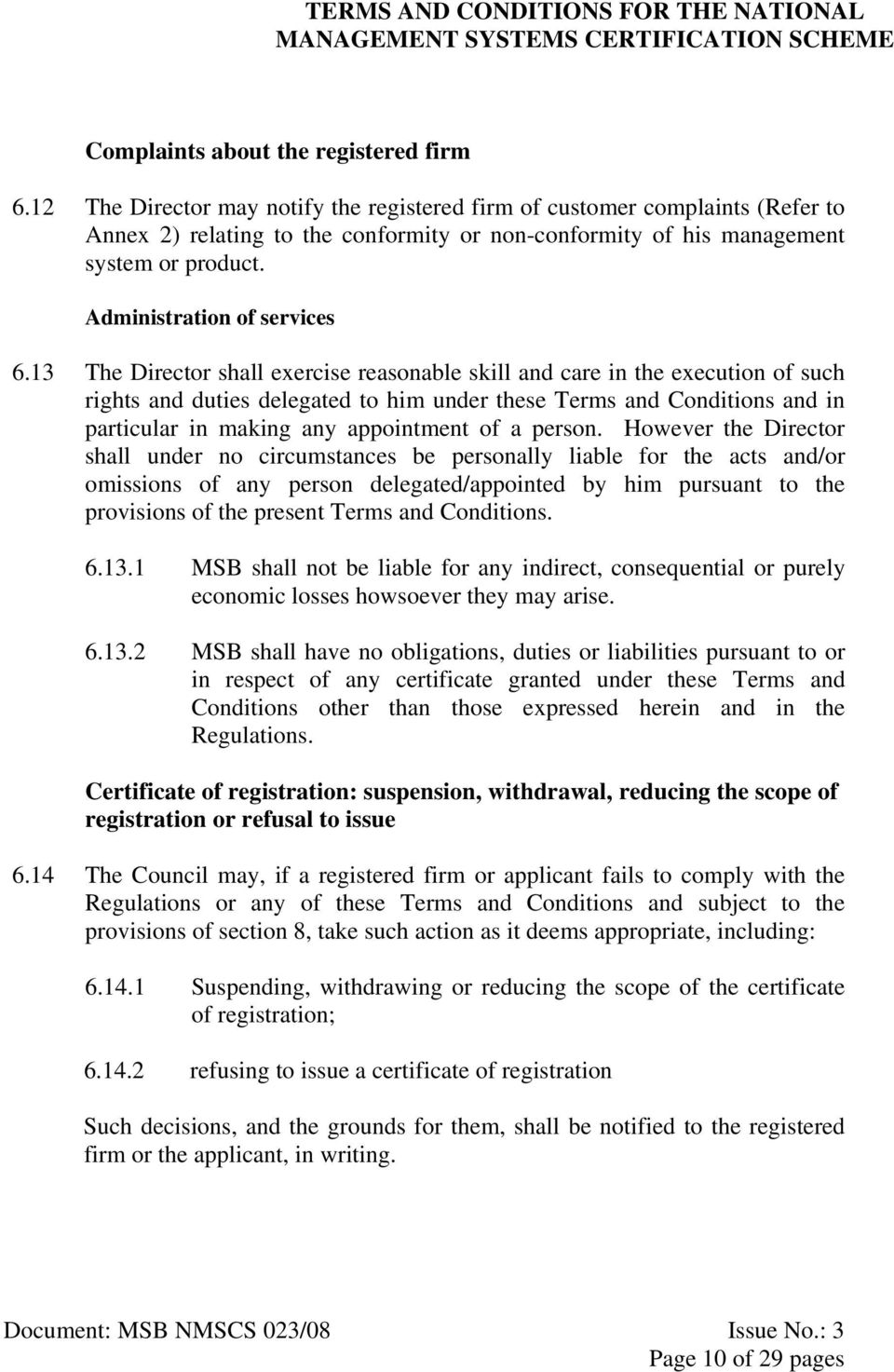 13 The Director shall exercise reasonable skill and care in the execution of such rights and duties delegated to him under these Terms and Conditions and in particular in making any appointment of a