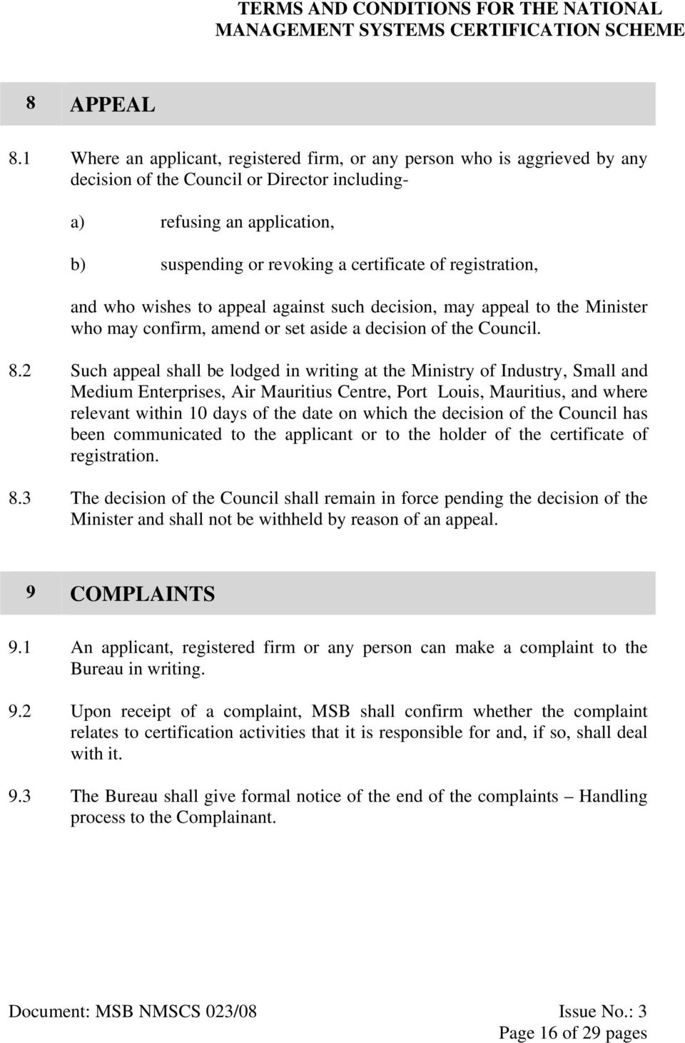 registration, and who wishes to appeal against such decision, may appeal to the Minister who may confirm, amend or set aside a decision of the Council. 8.