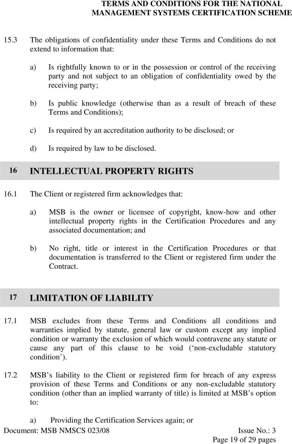 accreditation authority to be disclosed; or d) Is required by law to be disclosed. 16 INTELLECTUAL PROPERTY RIGHTS 16.