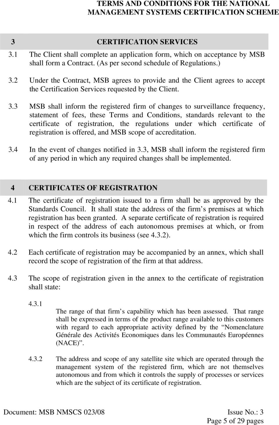 3 MSB shall inform the registered firm of changes to surveillance frequency, statement of fees, these Terms and Conditions, standards relevant to the certificate of registration, the regulations