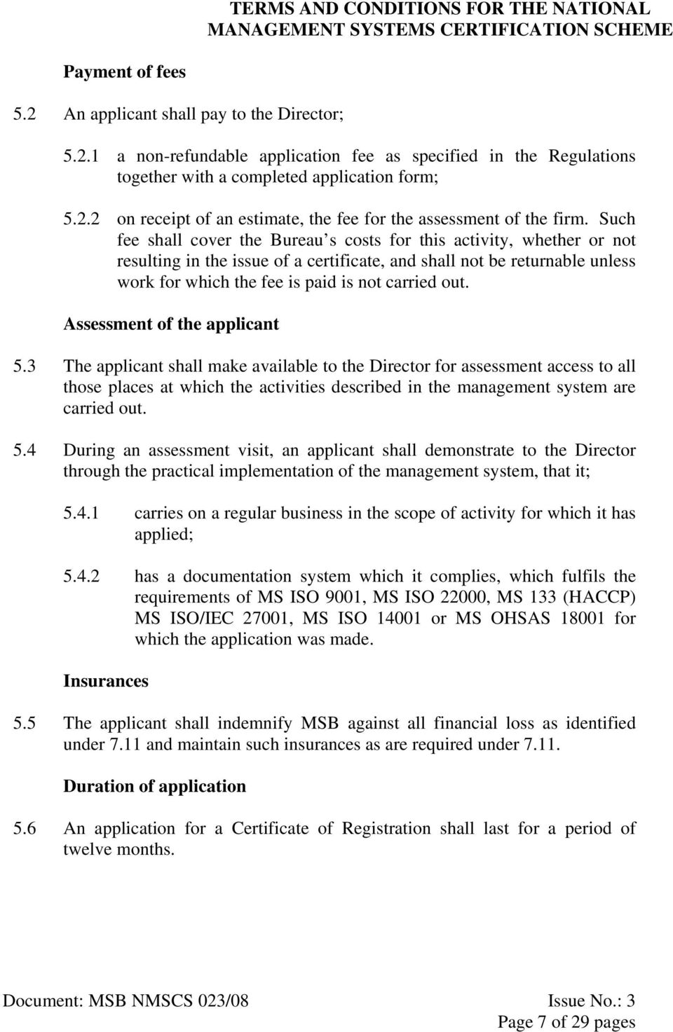 Assessment of the applicant 5.3 The applicant shall make available to the Director for assessment access to all those places at which the activities described in the management system are carried out.