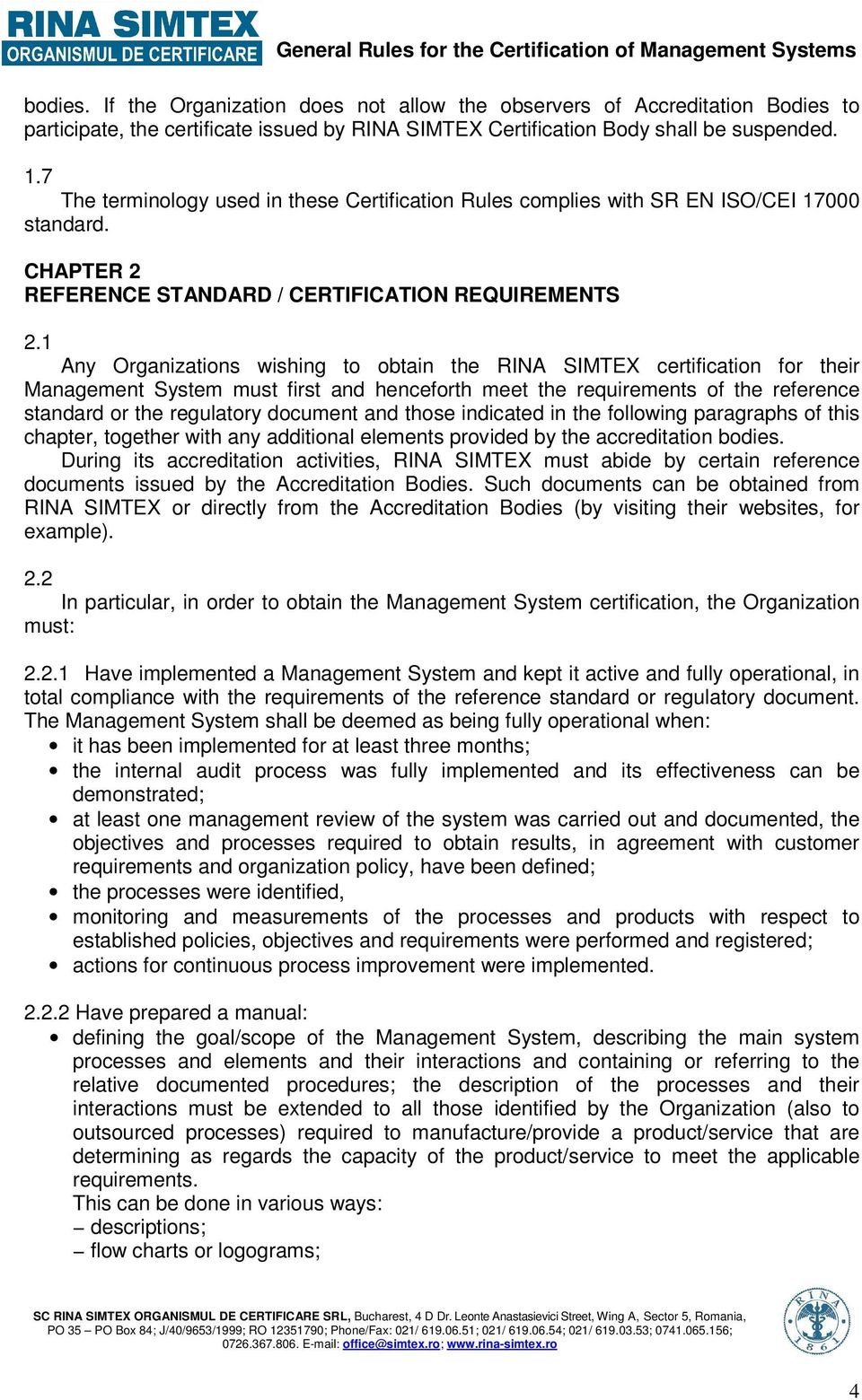 1 Any Organizations wishing to obtain the RINA SIMTEX certification for their Management System must first and henceforth meet the requirements of the reference standard or the regulatory document