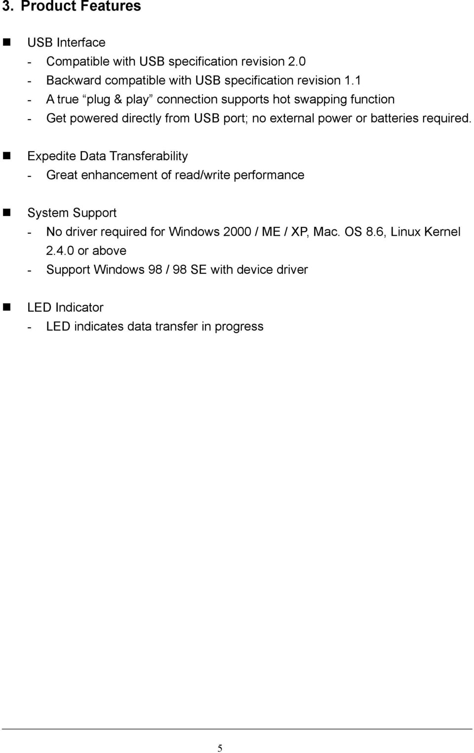 Expedite Data Transferability - Great enhancement of read/write performance System Support - No driver required for Windows 2000 / ME / XP,