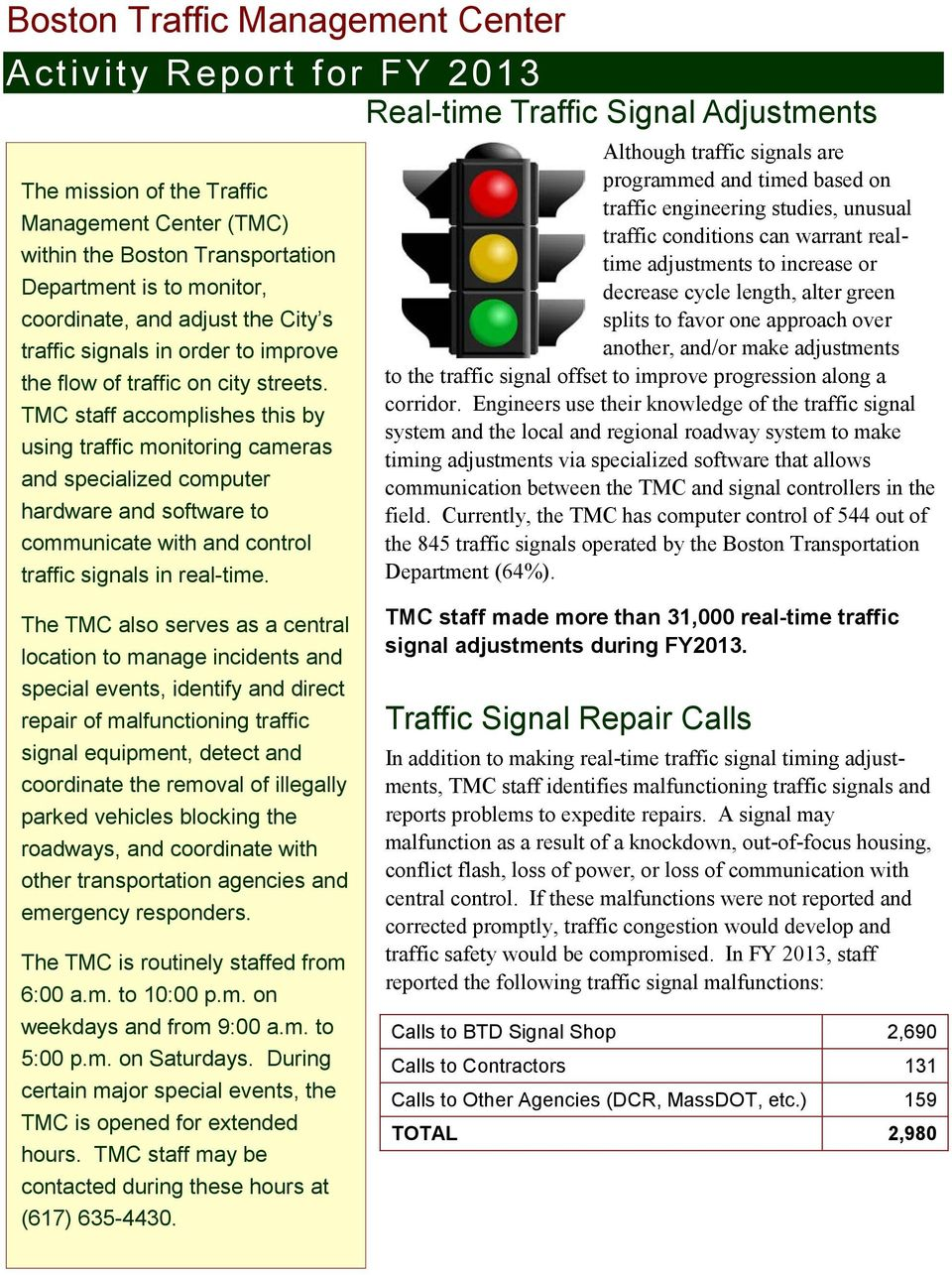 TMC staff accomplishes this by using traffic monitoring cameras and specialized computer hardware and software to communicate with and control traffic signals in real-time.