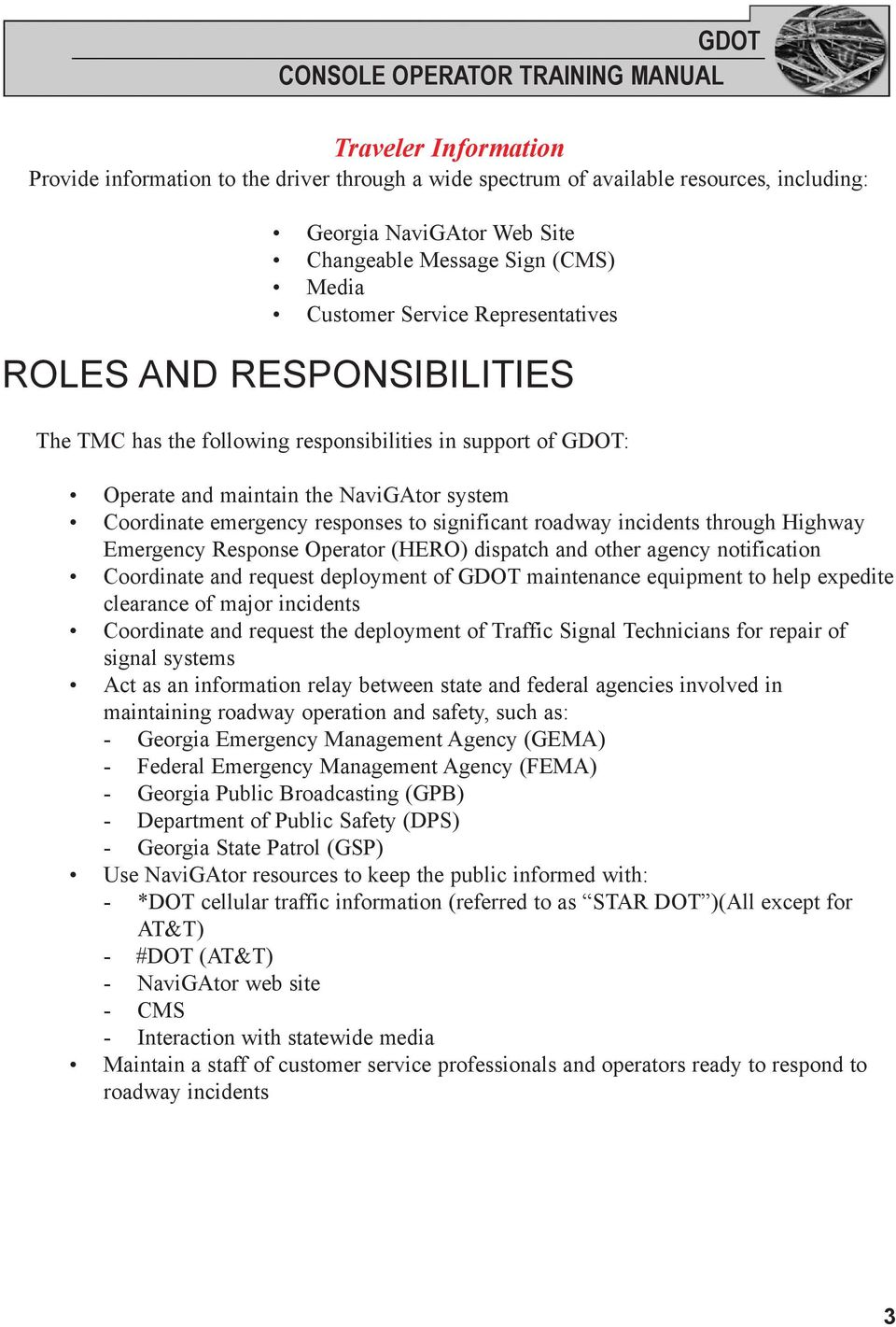 emergency responses to significant roadway incidents through Highway Emergency Response Operator (HERO) dispatch and other agency notification Coordinate and request deployment of GDOT maintenance