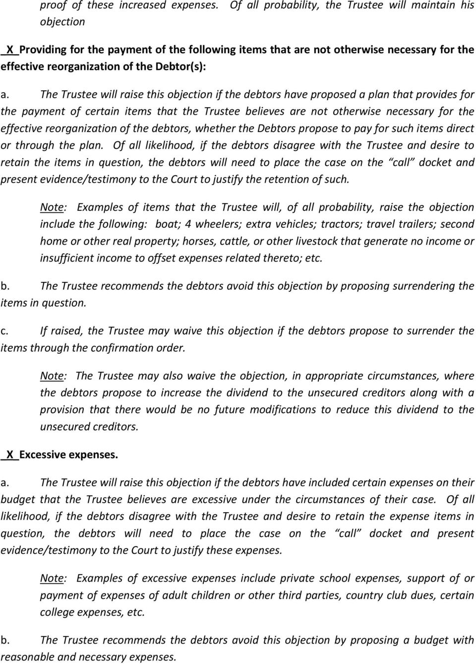 The Trustee will raise this objection if the debtors have proposed a plan that provides for the payment of certain items that the Trustee believes are not otherwise necessary for the effective