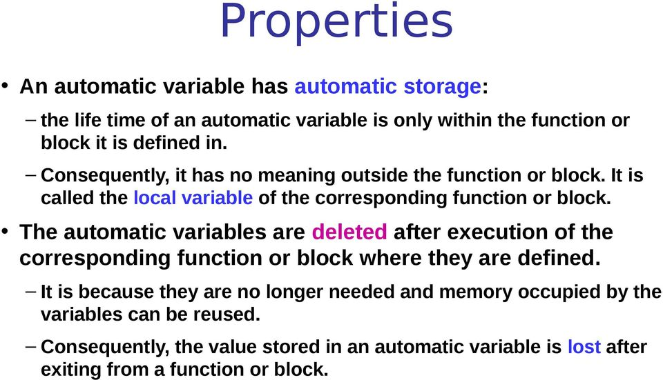 The automatic variables are deleted after execution of the corresponding function or block where they are defined.