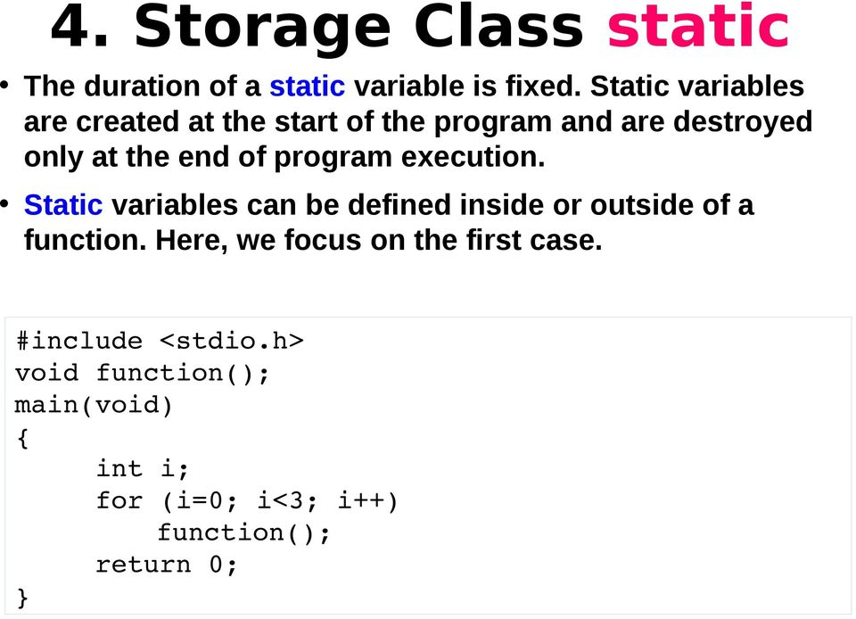 program execution. Static variables can be defined inside or outside of a function.