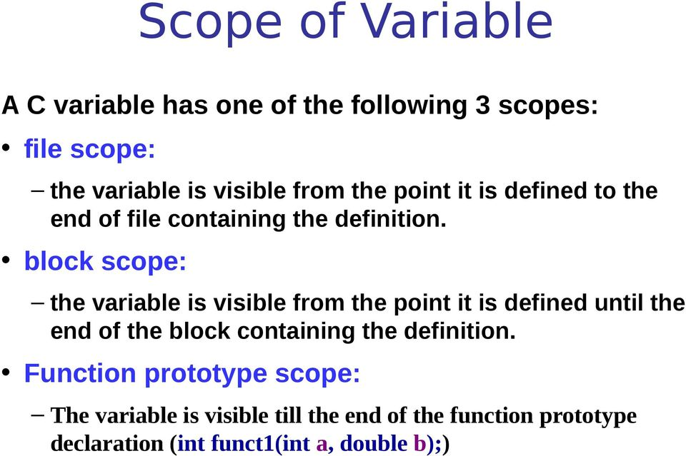 block scope: the variable is visible from the point it is defined until the end of the block containing