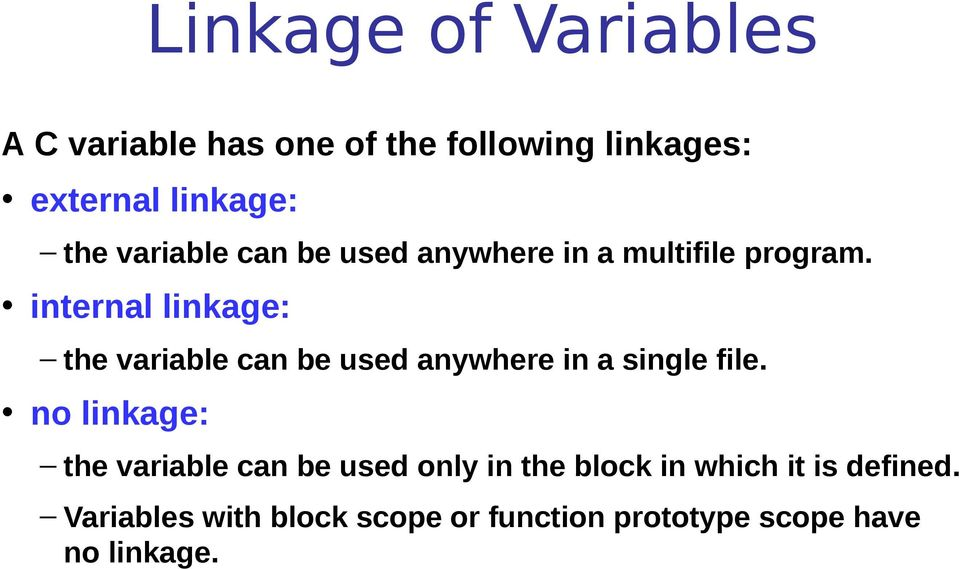 internal linkage: the variable can be used anywhere in a single file.