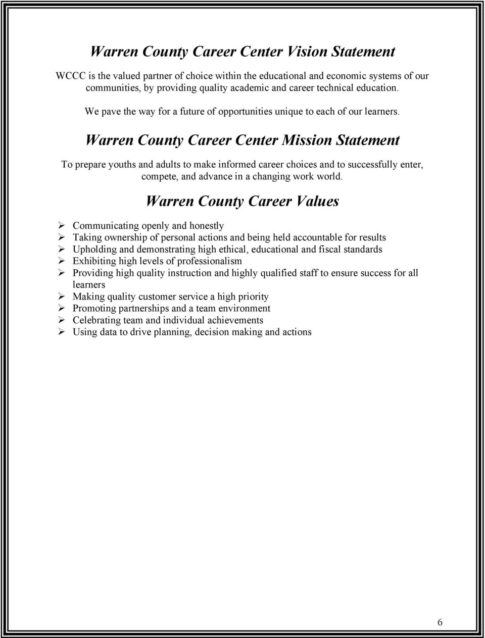 Warren County Career Center Mission Statement To prepare youths and adults to make informed career choices and to successfully enter, compete, and advance in a changing work world.