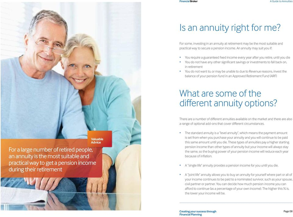 retirement You do not want to, or may be unable to due to Revenue reasons, invest the balance of your pension fund in an Approved Retirement Fund (ARF) What are some of the different annuity options?