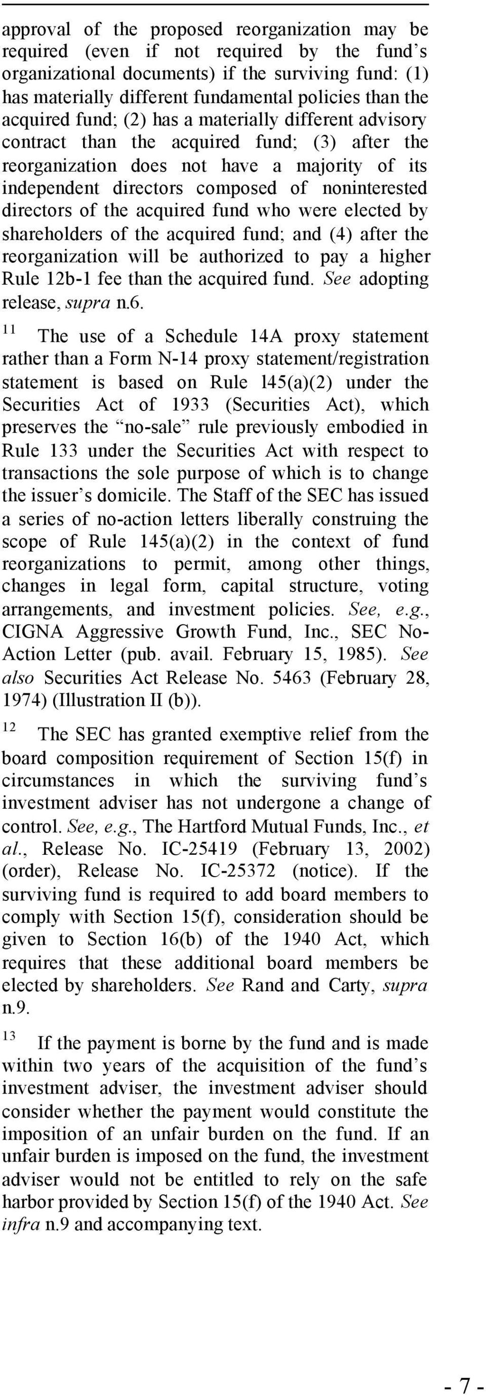 directors of the acquired fund who were elected by shareholders of the acquired fund; and (4) after the reorganization will be authorized to pay a higher Rule 12b-1 fee than the acquired fund.